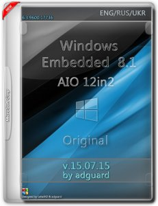 Windows Embedded 8.1 with Update AIO 12in2 adguard v15.07.15 (x86-x64) (2015) [Multi/Rus]