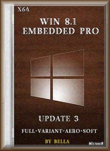 Win 8.1 Embedded Pro Update 3 (Full-Variant-Aero-Soft) by Bella (x64) (2015) [Rus]