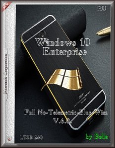 Windows 10 Enterprise LTSB 240 (Full No-Telemetric-Blue-Wim) v.6.0 by Bella (x86) [Ru] (2015)