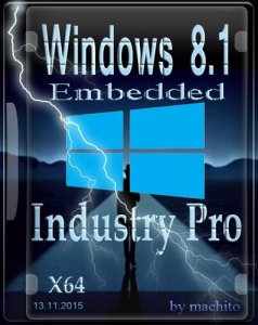 Windows Embedded 8.1 Industry Pro with Update by machito (x64) [Ru] (2015)