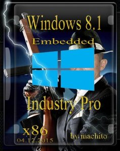 Windows Embedded 8.1 Industry Pro with Update by machito (x86) [Ru] (2015)